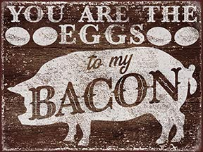 You are The Eggs to My Bacon Metal Tin Sign Farm Kitchen Wall Decoration Restaurant Bar Decoration Sign 8x12 inch Tin Sign