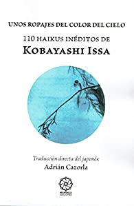 UNOS ROPAJES DEL COLOR DEL CIELO. 110 HAIKUS INÉDITOS DE KOBAYASHI ISSA par Adrián Cazorla Vázquez