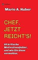 Chef, Jetzt Reicht's!: 88 kritische Motivationsfehler, und wie Sie diese vermeiden.