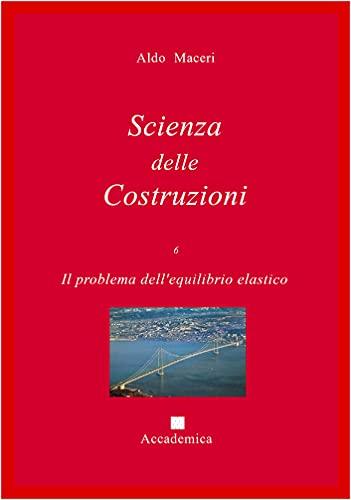 Il problema dell'equilibrio elastico (Scienza delle Costruzioni Vol. 6)