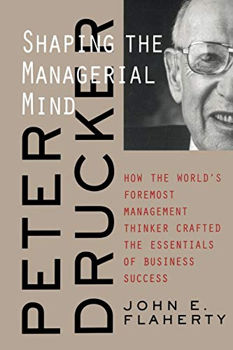 Peter Drucker Managerial Mind P: Shaping the Managerial Mind (A Jossey Bass title)