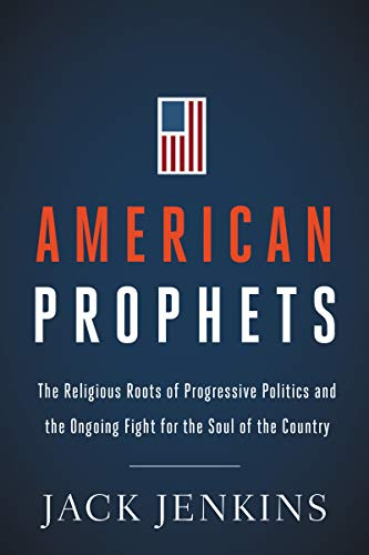 Image of American Prophets: The Religious Roots of Progressive Politics and the Ongoing Fight for the Soul of the Country