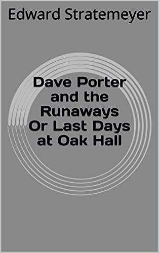Dave Porter and the Runaways Or Last Days at Oak Hall (English Edition)