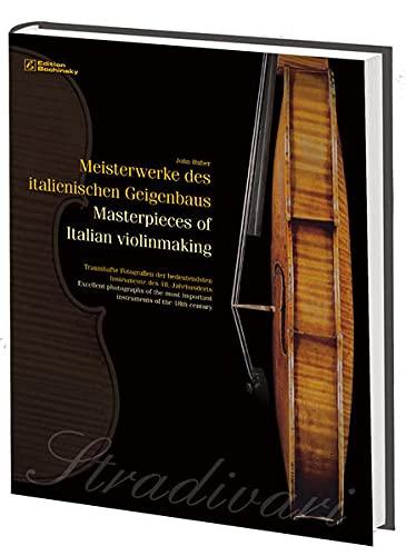 Meisterwerke des italienischen Geigenbaus. Masterpieces of Italian violinmaking: Traumhafte Fotografien der bedeutendsten Instrumente des 18. ... ... Instrumente des 18. Jahrhunderts
