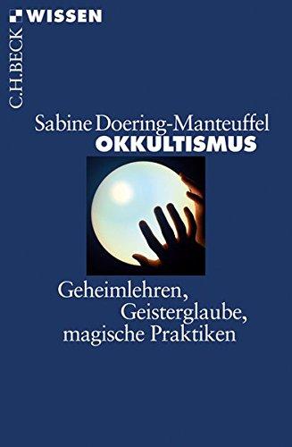 Okkultismus: Geheimlehren, Geisterglaube, magische Praktiken