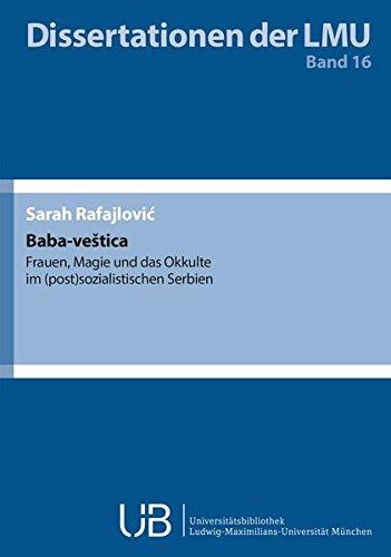 Baba-veštica: Frauen, Magie und das Okkulte im (post)sozialistischen Serbien (Dissertationen der LMU)