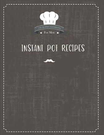 Instant Pot Recipes 100 Blank Cookbook for Men: A Blank Recipe Book: Volume 2