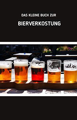 Das kleine Buch zur Bierverkostung: Notizbuch Bier Tasting | Notizen zur Bierprobe | 124 Seiten | Soft Cover | Handliches DIN A5 | Geschenkidee für Bierliebhaber
