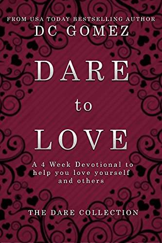 Dare to Love: A 4 week devotional to help you love yourself and others. (The Dare Collection)