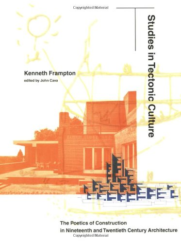 Download Studies in Tectonic Culture: The Poetics of Construction in Nineteenth and Twentieth Century Architecture (MIT Press) 0262561492