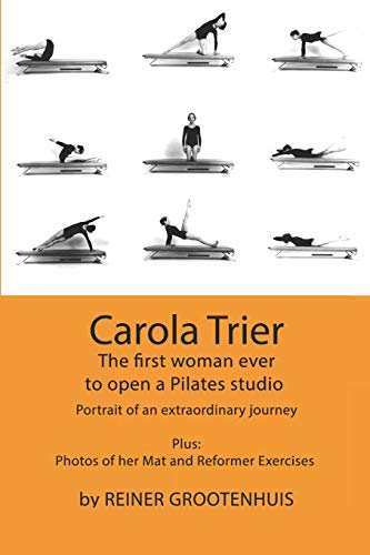 Carola Trier: The first woman ever to open a Pilates studio - Portrait of an extraordinary journey - Plus: Photos of her Mat and Reformer Exercises