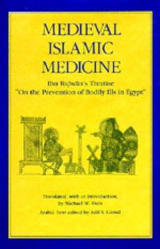 Medieval Islamic Medicine: Ibn Ridwan's Treatise 'On the Prevention of Bodily Ills in Egypt' (Volume 9) (Comparative Studies of Health Systems and Medical Care)