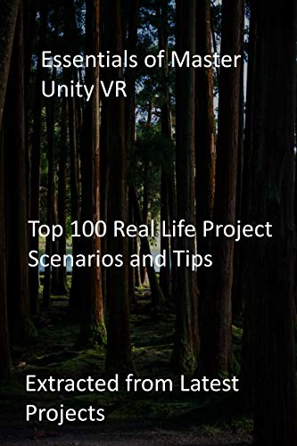 Essentials of Master Unity VR: Top 100 Real Life Project Scenarios and Tips: Extracted from Latest Projects (English Edition)