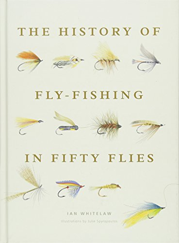 Compare Textbook Prices for History of Fly-Fishing in Fifty Flies  ISBN 9781617691461 by Whitelaw, Ian
