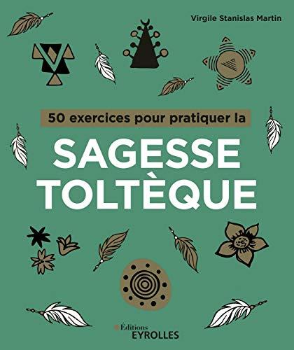 50 exercices pour pratiquer la sagesse toltèque