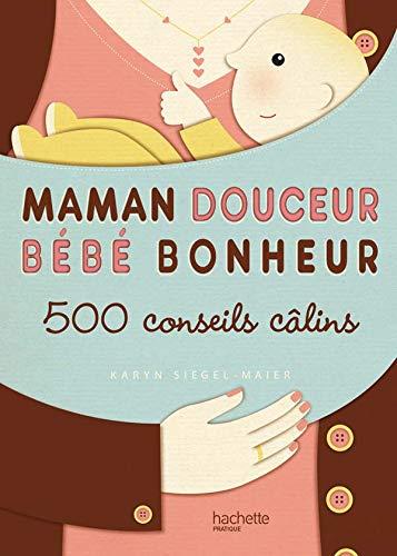 Maman douceur Bébé bonheur : 500 conseils câlins