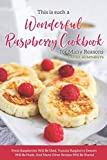 This is Such a Wonderful Raspberry Cookbook for Many...