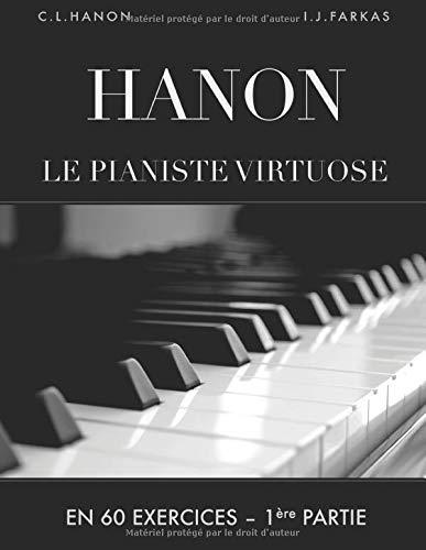 Hanon: Le pianiste virtuose en 60 exercices: 1ère Partie