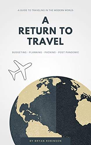 A Return to Travel: A guide to traveling in the modern world (English Edition)