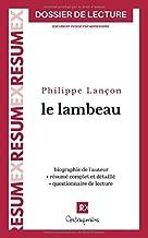 Le lambeau, Philippe Lançon (dossier de lecture): biographie de l'auteur, résumé complet et détaillé par chapitres, questionnaire de lecture (French Edition)