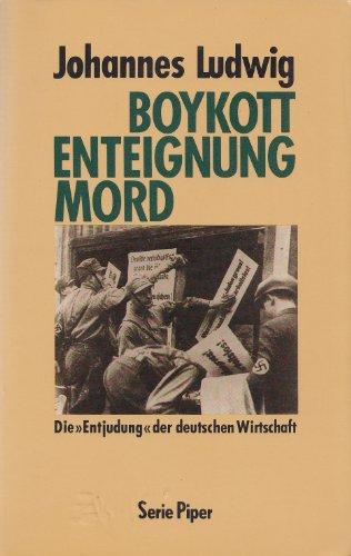 Boykott, Enteignung, Mord. Die Entjudung der deutschen Wirtschaft