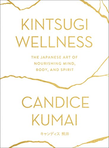 Kintsugi Wellness: The Japanese Art of Nourishing Mind, Body, and Spirit (English Edition)