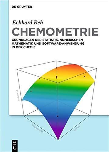 Chemometrie: Grundlagen der Statistik, Numerischen Mathematik und Software Anwendungen in der Chemie (De Gruyter Studium)
