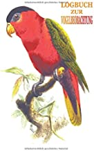 LOGBUCH ZUR VOGELBEOBACHTUNG: Dieses Notizbuch ist ideal für Vogelliebhaber | Grenznotizbuch mit Inhaltsverzeichnis + Plat...