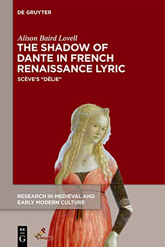 The Shadow of Dante in French Renaissance Lyric: Scève's Délie (Research in Medieval and Early Modern Culture Book 26) (English Edition)