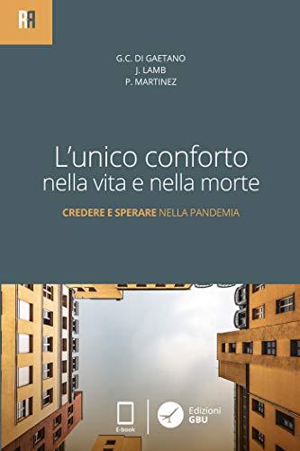 L'unico conforto nella vita e nella morte: Credere e sperare nella pandemia (Rendere Ragione) (Italian Edition)