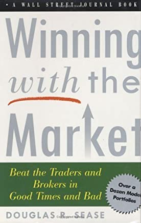 Winning With The Market: Beat the Traders and Brokers in Good Times and Bad (Wall Street Jounal Book) by Douglas R. Sease (2001-02-05)