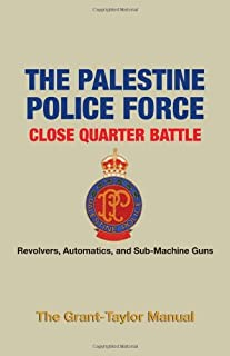 The Palestine Police Force Close Quarter Battle: Revolvers, Automatics, and Sub-Machine Guns