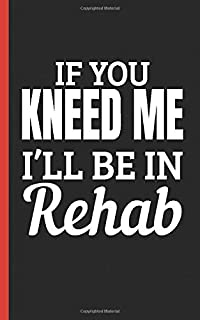 Knee Surgery Survivor Quote Journal - If You Kneed Me, I'll Be in Rehab: DIY Daily Medication and Exercise Recovery Log Note Book, Hospital Size 5x8