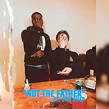 Not The Father (feat. OTM Shep)