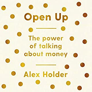 Open Up     The Power of Talking About Money              By:                                                                                                                                 Alex Holder                               Narrated by:                                                                                                                                 Alex Holder                      Length: 6 hrs and 53 mins     18 ratings     Overall 4.5
