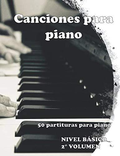 Canciones para piano: 50 partituras para piano Nivel Basico 2° VOLUMEN