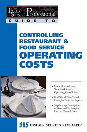 The Food Service Professionals Guide To: Controlling Restaurant & Food Service Operating Costs 365 Insider Secrets Revealed