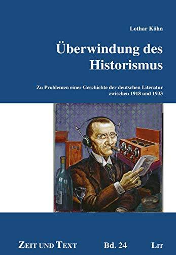 Überwindung des Historismus: Zu Problemen einer Geschichte der deutschen Literatur zwischen 1918 und 1933