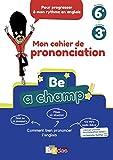 Be a Champ! Mon cahier de prononciation - Anglais Collège