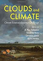 Clouds and Climate: Climate Science's Greatest Challenge