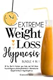 Extreme Weight Loss Hypnosis : 4 in 1. All You Need to Reclaim your Body and Self-Esteem. Powerful Hypnosis with Daily Meditations & Affirmations for Autopilot Fat Burn & Rapid Weight Loss