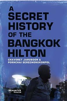 A Secret History of The Bangkok Hilton by [Chavoret Jaruboon, Pornchai Sereemongkonpol]