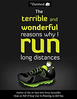 The Terrible and Wonderful Reasons Why I Run Long Distances (The Oatmeal Book 5) by [The Oatmeal, Matthew Inman]