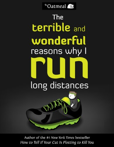 The Terrible and Wonderful Reasons Why I Run Long Distances (The Oatmeal Book 5)