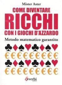 Come diventare ricchi con i giochi d'azzardo. Metodo matematico garantito (La legge di Truffy) di Mister Aster (2005) Tapa blanda
