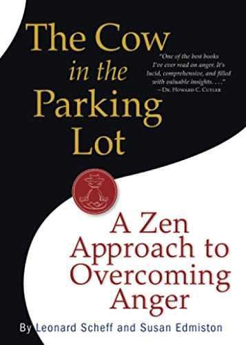 Compare Textbook Prices for The Cow in the Parking Lot: A Zen Approach to Overcoming Anger 1 Edition ISBN 9780761158158 by Scheff, Leonard,Edmiston, Susan