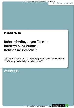 Rahmenbedingungen für eine kulturwissenschaftliche Religionswissenschaft: Am Beispiel von Hans G. Kippenbergs und Kocku von Stuckrads Einführung in die Religionswissenschaft