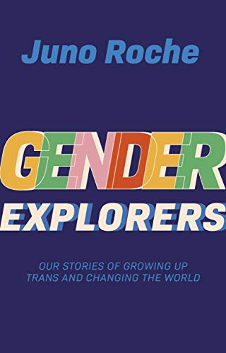Gender Explorers: Our Stories of Growing Up Trans and Changing the World