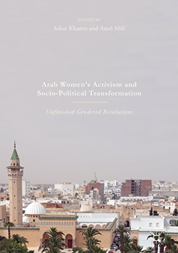Arab Women's Activism and Socio-Political Transformation: Unfinished Gendered Revolutions (English Edition)