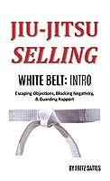Jiu Jitsu Selling: White Belt Intro: Escaping Objections, Blocking Negativity, & Guarding Rapport